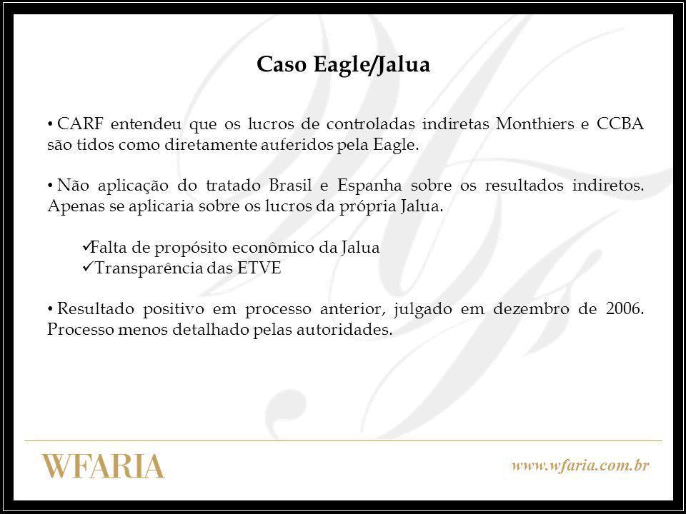 www.wfaria.com.br CARF entendeu que os lucros de controladas indiretas Monthiers e CCBA são tidos como diretamente auferidos pela Eagle. Não aplicação