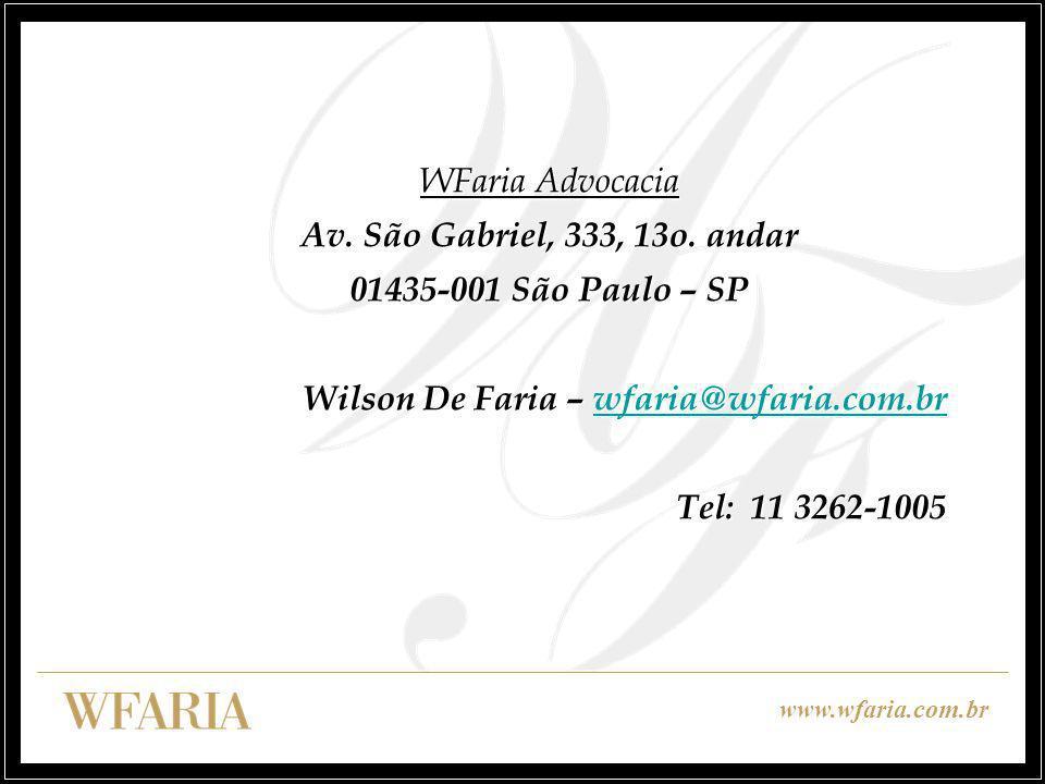 WFaria Advocacia Av. São Gabriel, 333, 13o. andar 01435-001 São Paulo – SP Wilson De Faria – wfaria@wfaria.com.br wfaria@wfaria.com.brwfaria@wfaria.co
