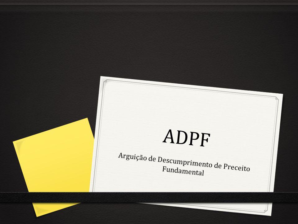 ADPF Arguição de Descumprimento de Preceito Fundamental