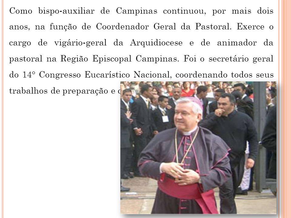 Como bispo-auxiliar de Campinas continuou, por mais dois anos, na função de Coordenador Geral da Pastoral. Exerce o cargo de vigário-geral da Arquidio