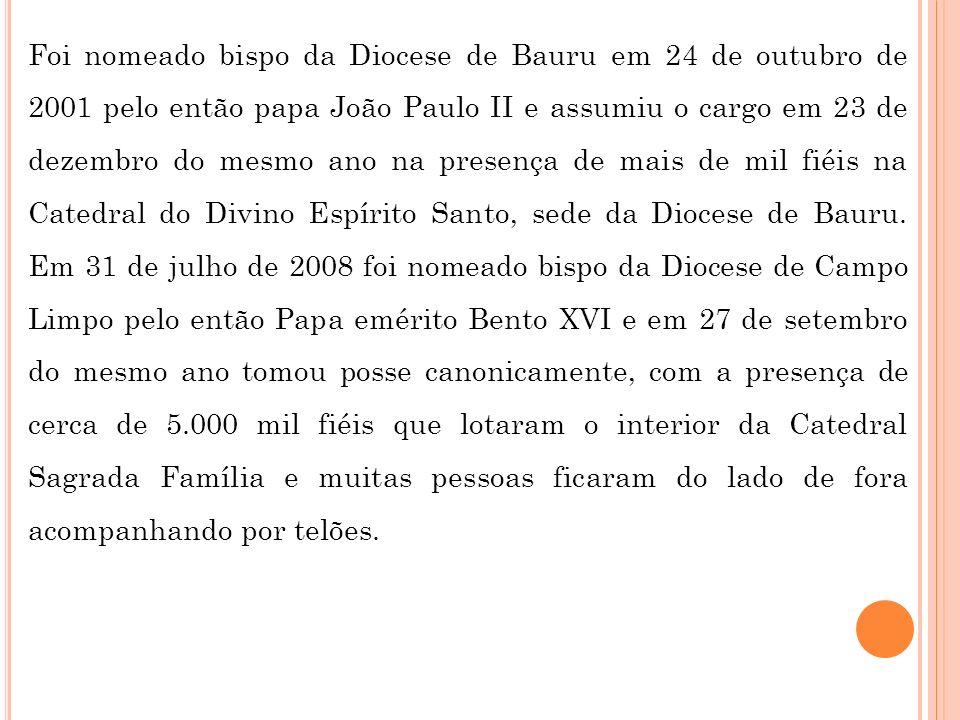 Foi nomeado bispo da Diocese de Bauru em 24 de outubro de 2001 pelo então papa João Paulo II e assumiu o cargo em 23 de dezembro do mesmo ano na prese