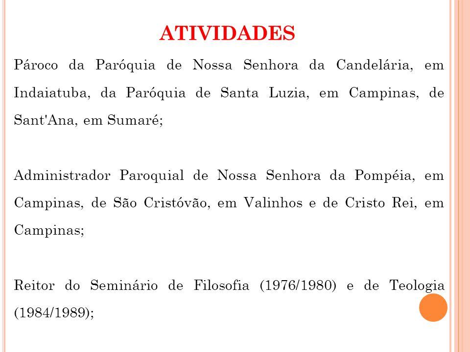 ATIVIDADES Pároco da Paróquia de Nossa Senhora da Candelária, em Indaiatuba, da Paróquia de Santa Luzia, em Campinas, de Sant'Ana, em Sumaré; Administ
