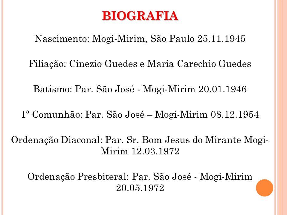 BIOGRAFIA Nascimento: Mogi-Mirim, São Paulo 25.11.1945 Filiação: Cinezio Guedes e Maria Carechio Guedes Batismo: Par. São José - Mogi-Mirim 20.01.1946