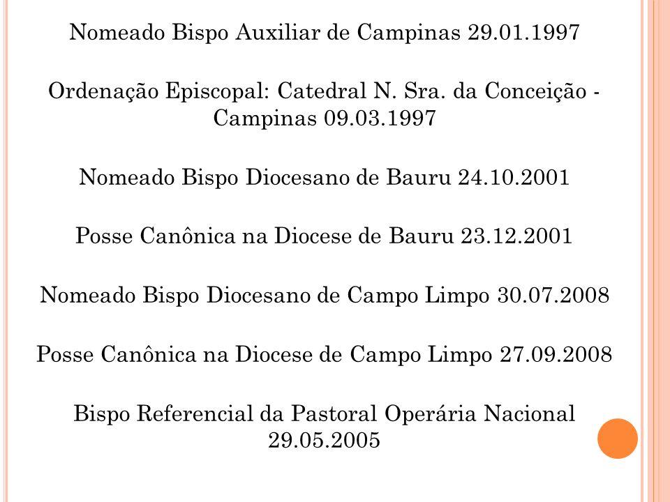 Nomeado Bispo Auxiliar de Campinas 29.01.1997 Ordenação Episcopal: Catedral N. Sra. da Conceição - Campinas 09.03.1997 Nomeado Bispo Diocesano de Baur