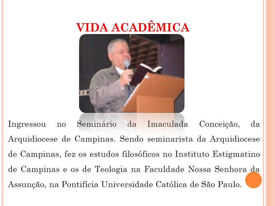 VIDA ACADÊMICA Ingressou no Seminário da Imaculada Conceição, da Arquidiocese de Campinas. Sendo seminarista da Arquidiocese de Campinas, fez os estud