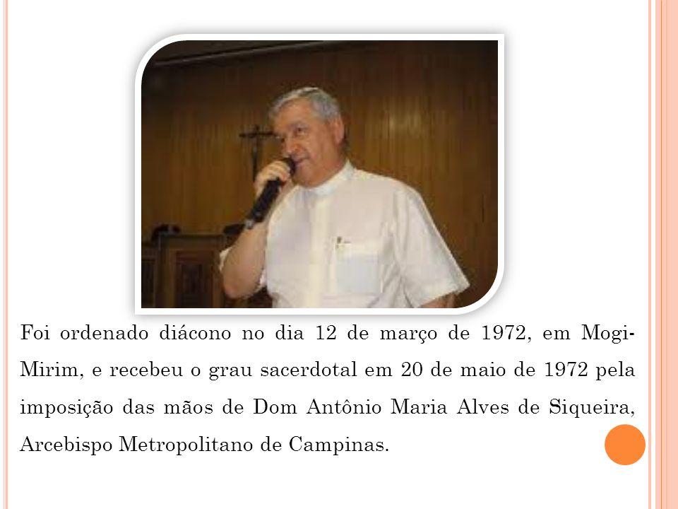 Foi ordenado diácono no dia 12 de março de 1972, em Mogi- Mirim, e recebeu o grau sacerdotal em 20 de maio de 1972 pela imposição das mãos de Dom Antô