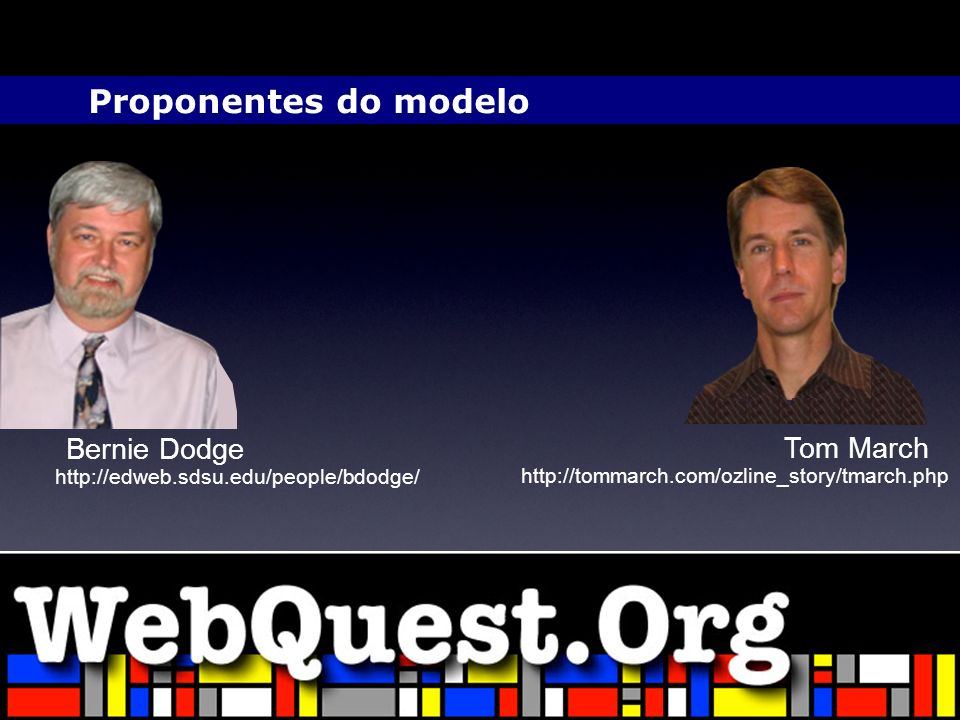 http://edweb.sdsu.edu/people/bdodge/ http://tommarch.com/ozline_story/tmarch.php Bernie Dodge Tom March Proponentes do modelo