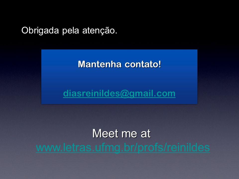 Mantenha contato.diasreinildes@gmail.com Obrigada pela atenção.