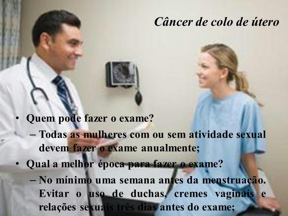 Câncer de colo de útero Quem pode fazer o exame.