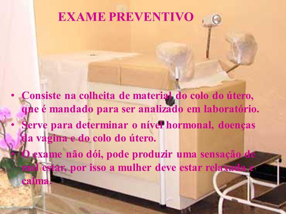 EXAME PREVENTIVO Consiste na colheita de material do colo do útero, que é mandado para ser analizado em laboratório.