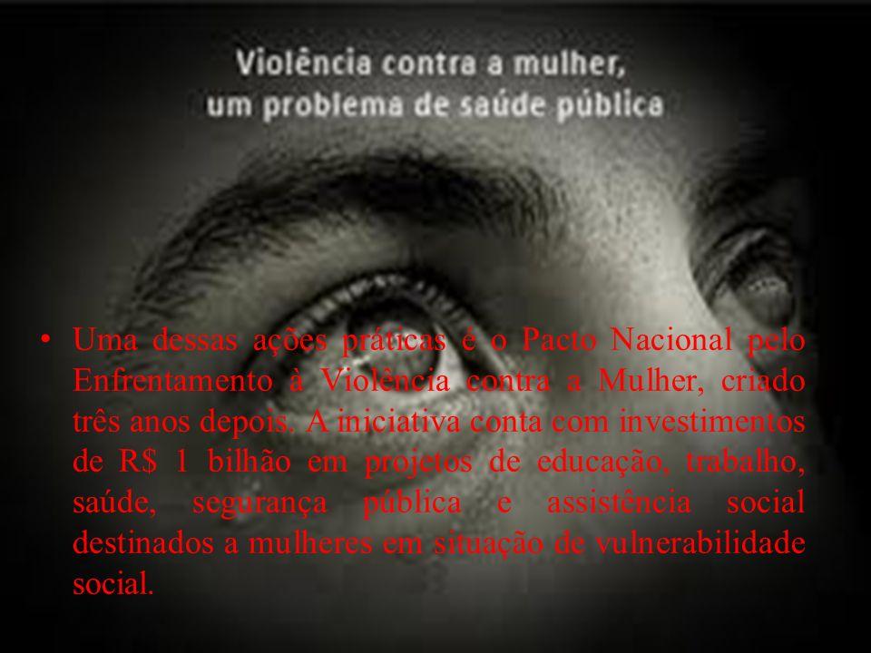 Uma dessas ações práticas é o Pacto Nacional pelo Enfrentamento à Violência contra a Mulher, criado três anos depois.