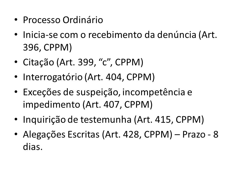 Processo Ordinário Inicia-se com o recebimento da denúncia (Art. 396, CPPM) Citação (Art. 399, c, CPPM) Interrogatório (Art. 404, CPPM) Exceções de su