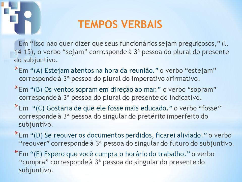 Em Isso não quer dizer que seus funcionários sejam preguiçosos, (l. 14-15), o verbo sejam corresponde à 3ª pessoa do plural do presente do subjuntivo.