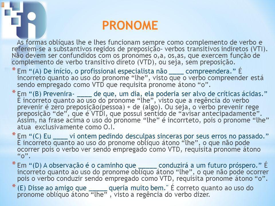As formas oblíquas lhe e lhes funcionam sempre como complemento de verbo e referem-se a substantivos regidos de preposição- verbos transitivos indiretos (VTI).