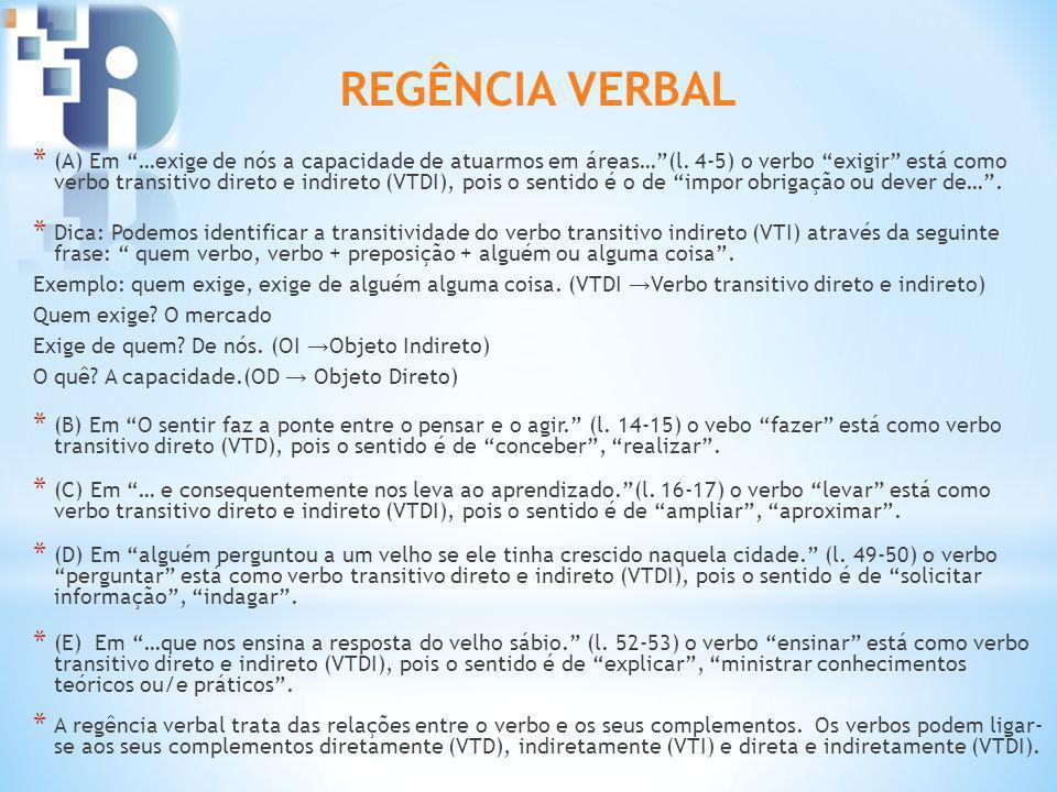 * (A) Em …exige de nós a capacidade de atuarmos em áreas…(l. 4-5) o verbo exigir está como verbo transitivo direto e indireto (VTDI), pois o sentido é