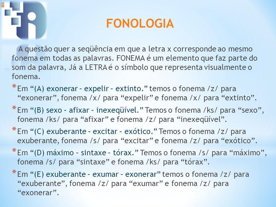 FONOLOGIA A questão quer a seqüência em que a letra x corresponde ao mesmo fonema em todas as palavras. FONEMA é um elemento que faz parte do som da p