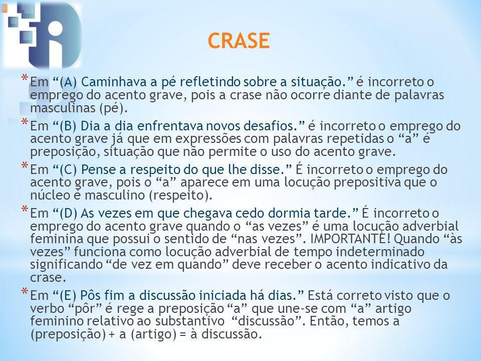 CRASE * Em (A) Caminhava a pé refletindo sobre a situação. é incorreto o emprego do acento grave, pois a crase não ocorre diante de palavras masculina