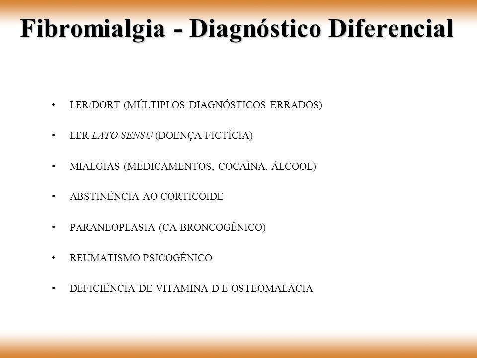 Fibromialgia - Diagnóstico Diferencial LER/DORT (MÚLTIPLOS DIAGNÓSTICOS ERRADOS) LER LATO SENSU (DOENÇA FICTÍCIA) MIALGIAS (MEDICAMENTOS, COCAÍNA, ÁLC