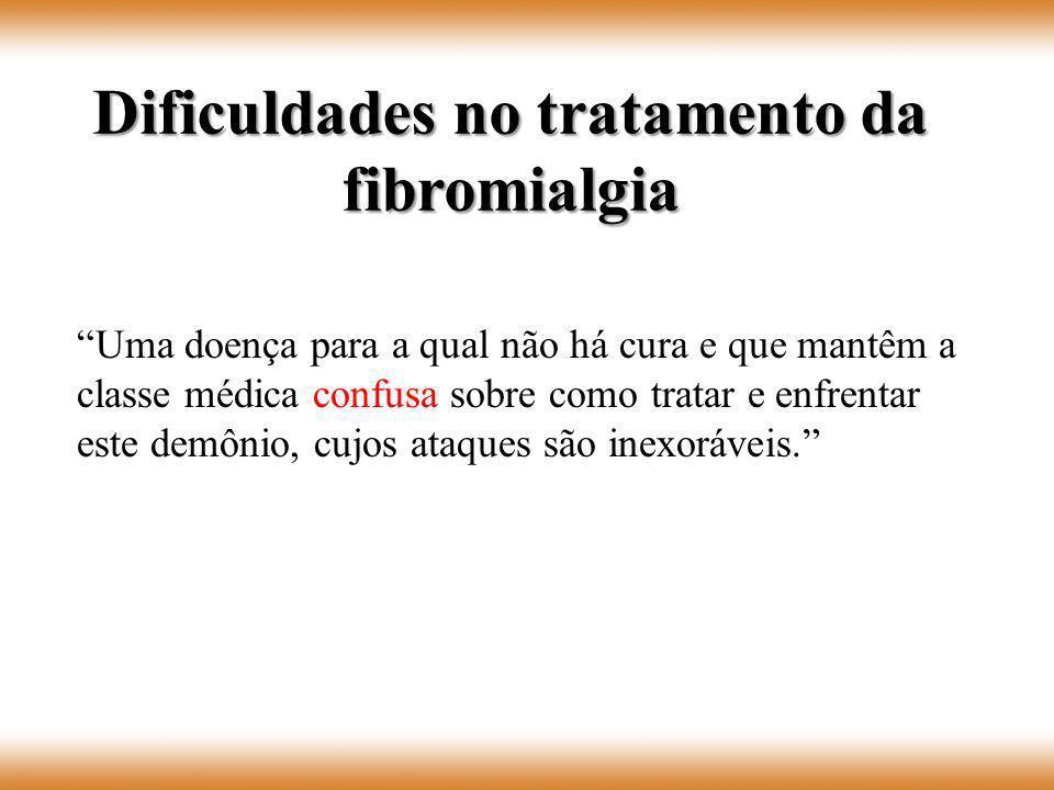 Dificuldades no tratamento da fibromialgia Uma doença para a qual não há cura e que mantêm a classe médica confusa sobre como tratar e enfrentar este