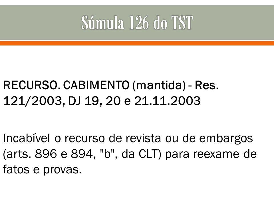 RECURSO. CABIMENTO (mantida) - Res. 121/2003, DJ 19, 20 e 21.11.2003 Incabível o recurso de revista ou de embargos (arts. 896 e 894,
