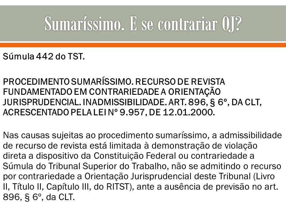 Súmula 442 do TST. PROCEDIMENTO SUMARÍSSIMO. RECURSO DE REVISTA FUNDAMENTADO EM CONTRARIEDADE A ORIENTAÇÃO JURISPRUDENCIAL. INADMISSIBILIDADE. ART. 89