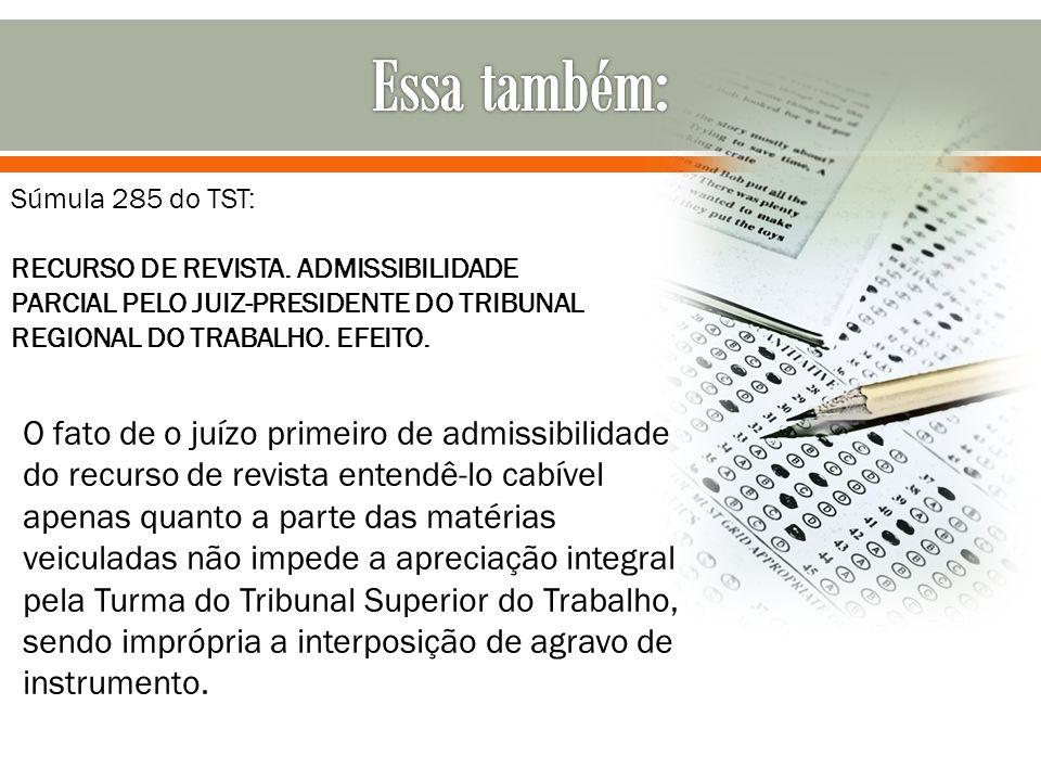 Súmula 285 do TST: RECURSO DE REVISTA. ADMISSIBILIDADE PARCIAL PELO JUIZ-PRESIDENTE DO TRIBUNAL REGIONAL DO TRABALHO. EFEITO. O fato de o juízo primei