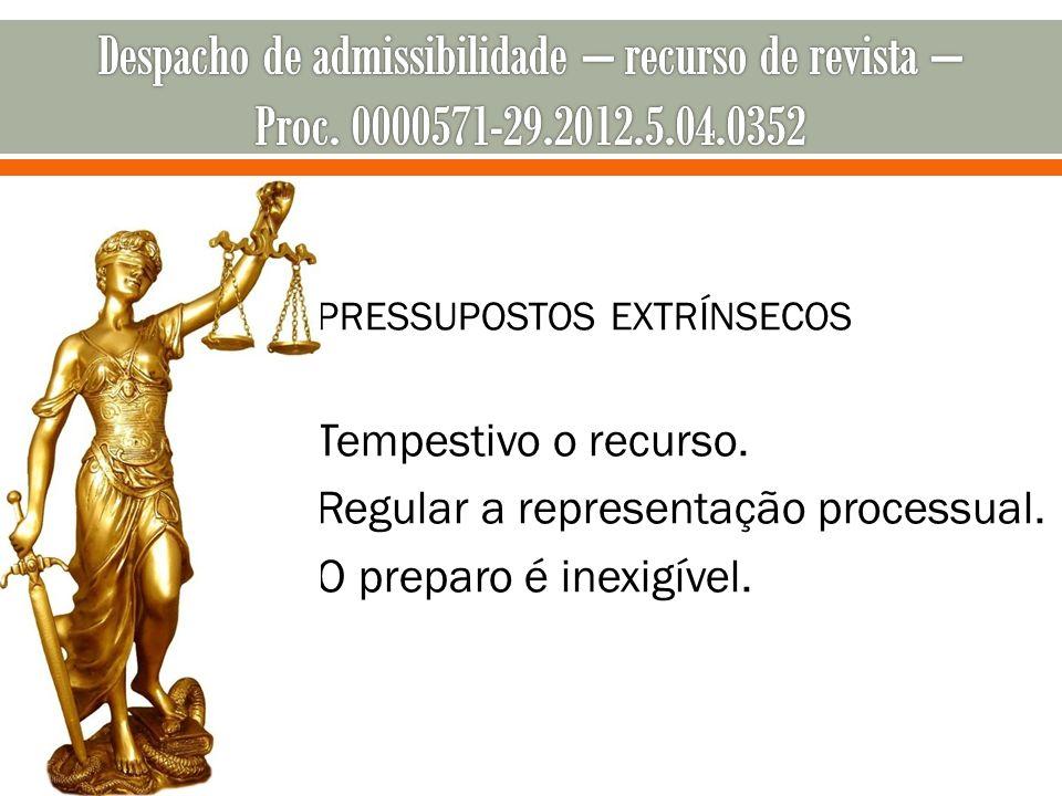 PRESSUPOSTOS EXTRÍNSECOS Tempestivo o recurso. Regular a representação processual. O preparo é inexigível.