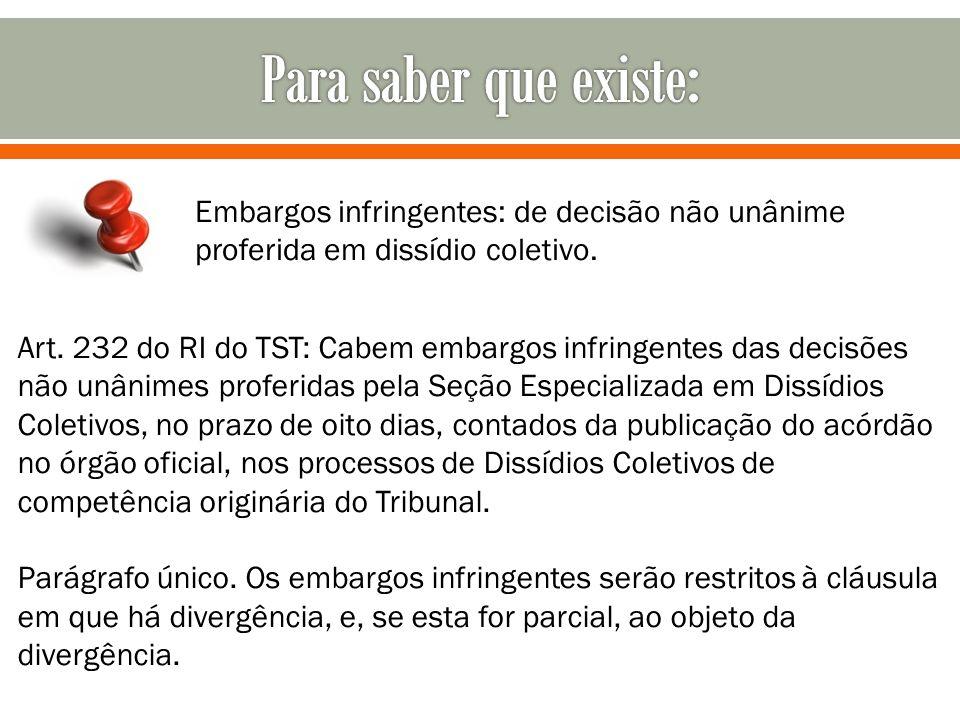 Embargos infringentes: de decisão não unânime proferida em dissídio coletivo. Art. 232 do RI do TST: Cabem embargos infringentes das decisões não unân