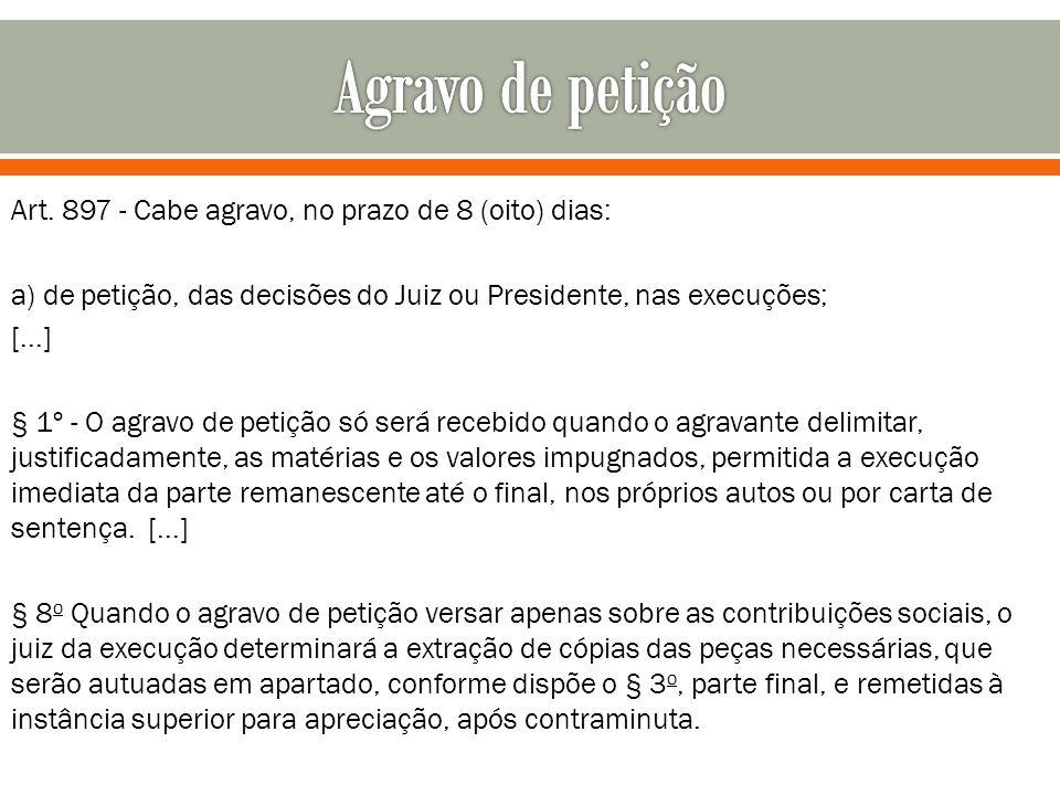 Art. 897 - Cabe agravo, no prazo de 8 (oito) dias: a) de petição, das decisões do Juiz ou Presidente, nas execuções; [...] § 1º - O agravo de petição