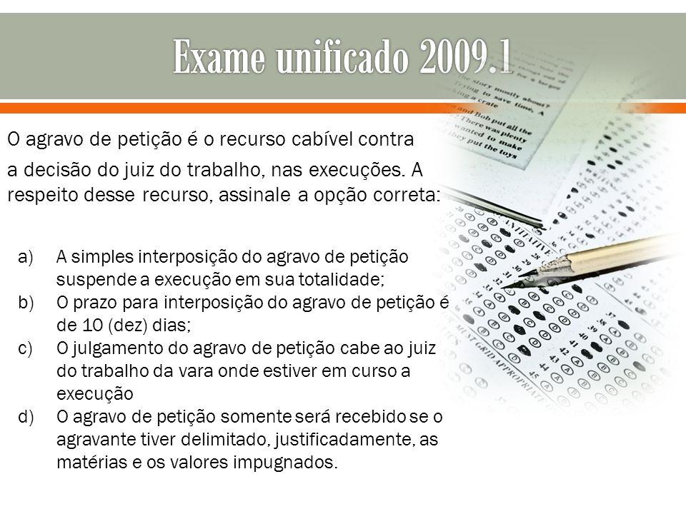 O agravo de petição é o recurso cabível contra a decisão do juiz do trabalho, nas execuções. A respeito desse recurso, assinale a opção correta: a)A s