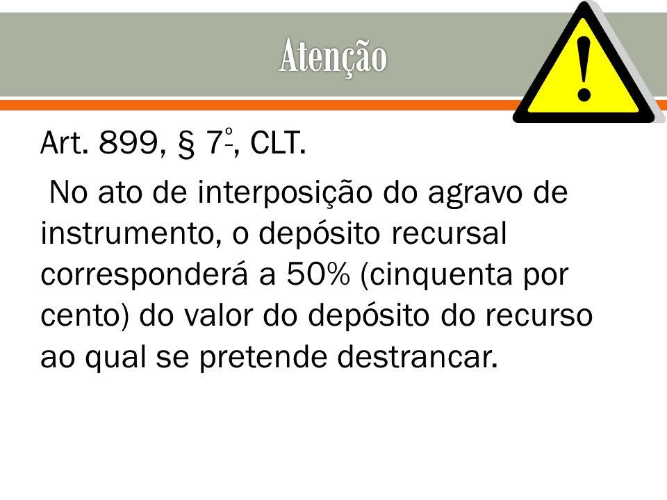 Art. 899, § 7 º, CLT. No ato de interposição do agravo de instrumento, o depósito recursal corresponderá a 50% (cinquenta por cento) do valor do depós