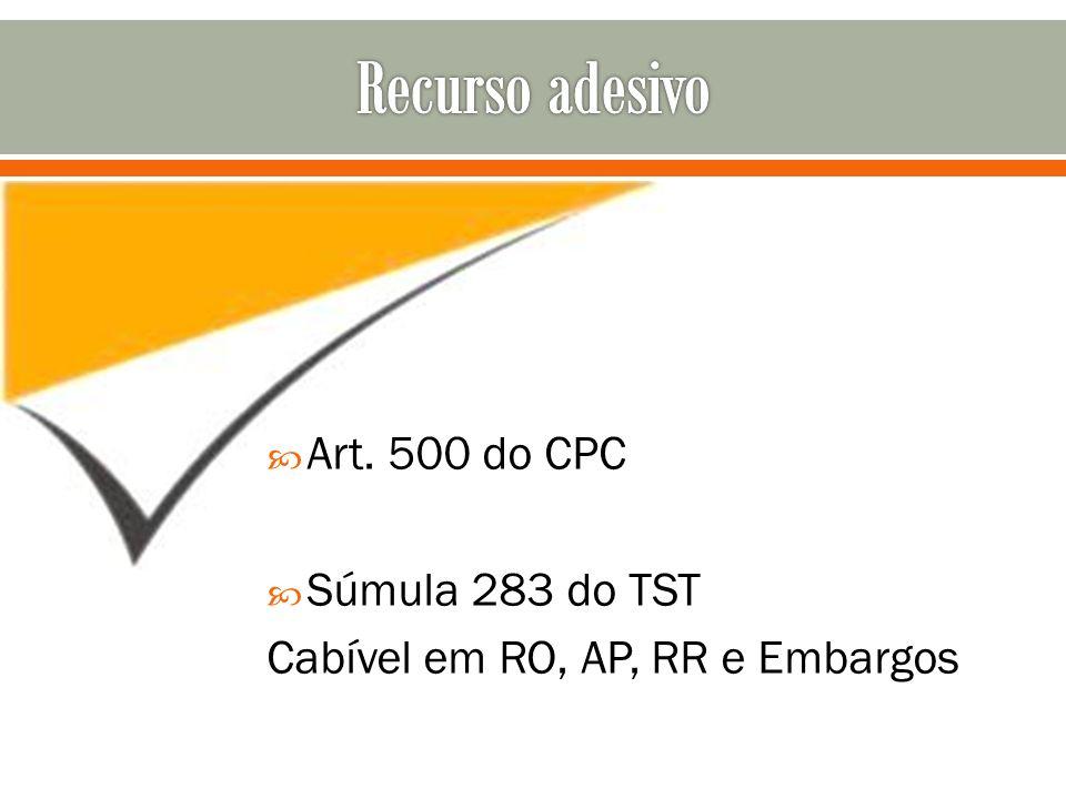 Art. 500 do CPC Súmula 283 do TST Cabível em RO, AP, RR e Embargos