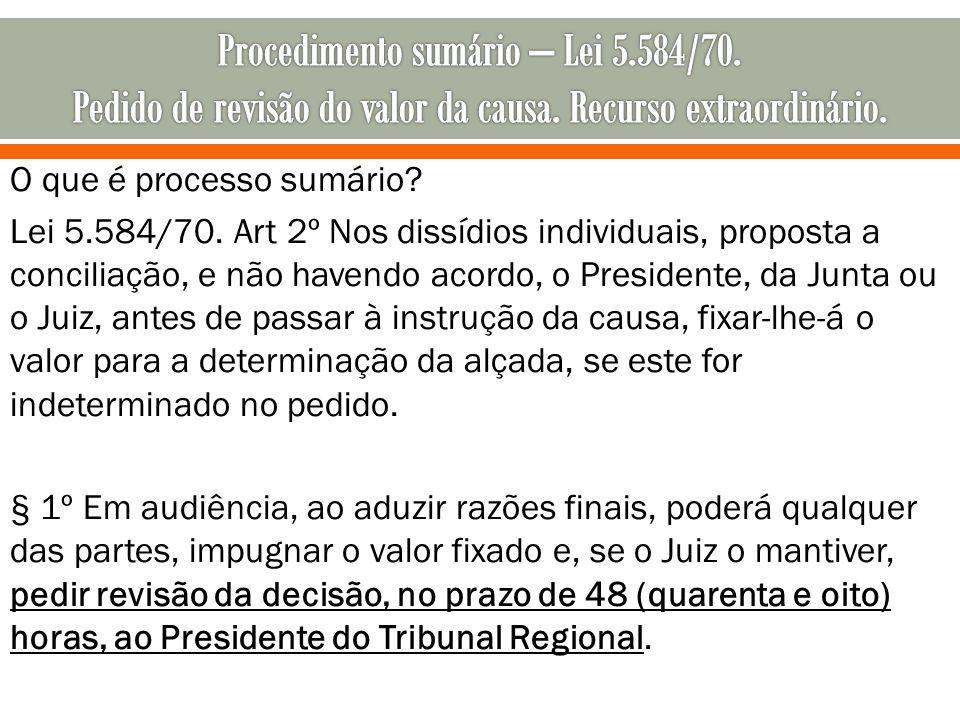 O que é processo sumário? Lei 5.584/70. Art 2º Nos dissídios individuais, proposta a conciliação, e não havendo acordo, o Presidente, da Junta ou o Ju