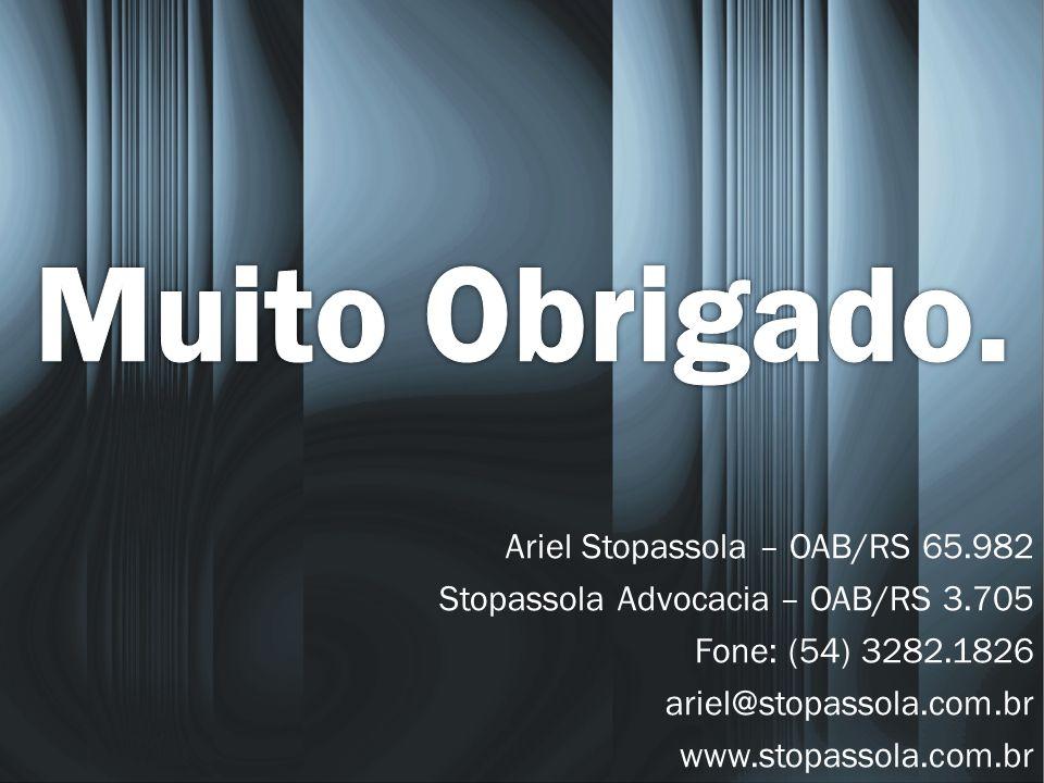 Ariel Stopassola – OAB/RS 65.982 Stopassola Advocacia – OAB/RS 3.705 Fone: (54) 3282.1826 ariel@stopassola.com.br www.stopassola.com.br
