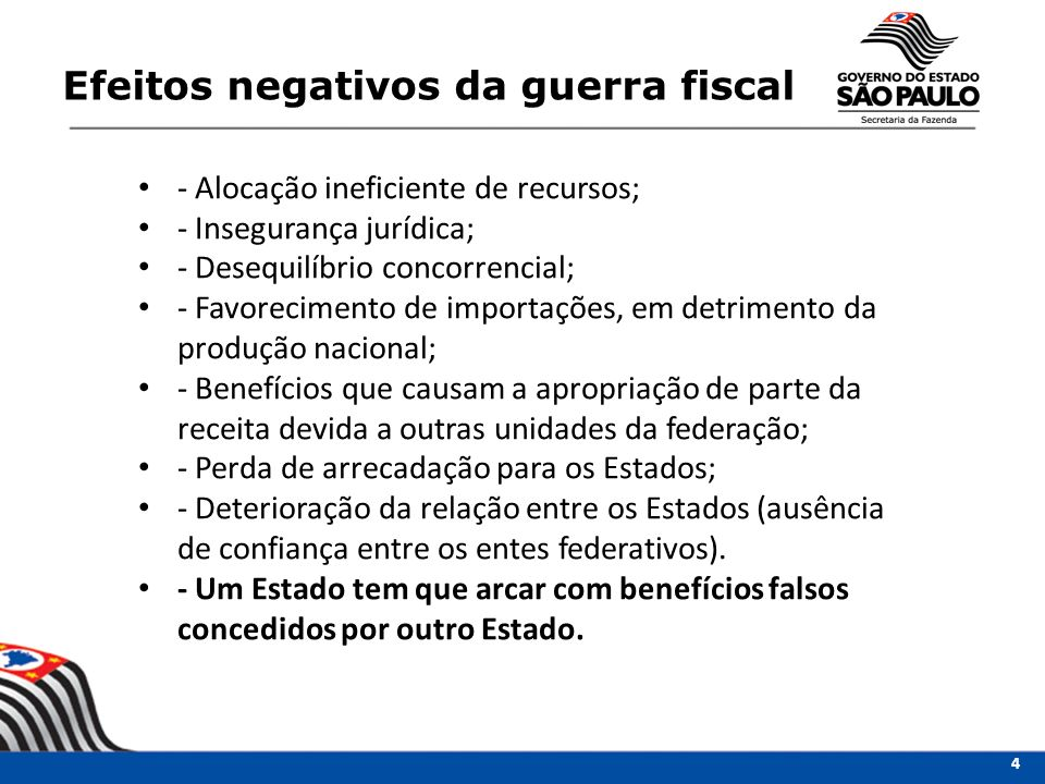 Efeitos negativos da guerra fiscal 4 - Alocação ineficiente de recursos; - Insegurança jurídica; - Desequilíbrio concorrencial; - Favorecimento de imp