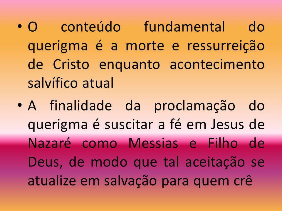 Querigma Proclamação da fé como acontecimento de comunicação Mensagem que atualiza a salvação No próprio ato de proclamar o querigma, coloca-se em jog