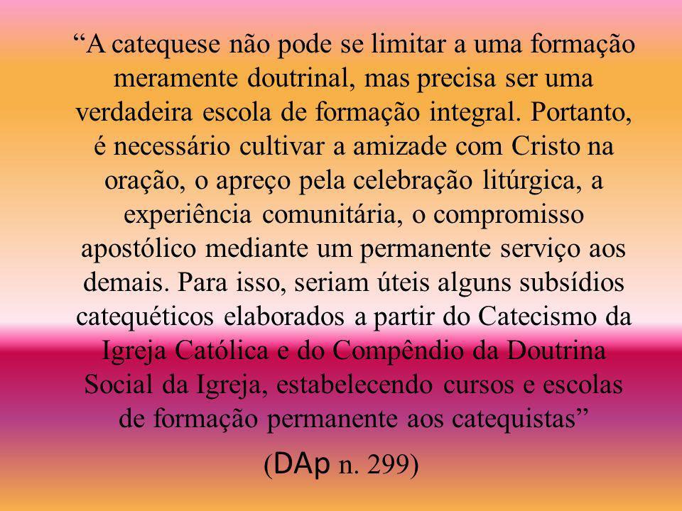 Catequese Permanente A catequese não deve ser só ocasional, reduzida a momentos prévios aos sacramentos ou à iniciação cristã, mas sim um itinerário catequético permanente.
