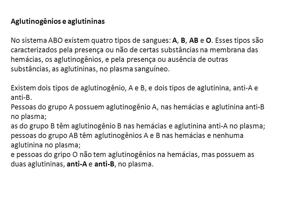 Aglutinogênios e aglutininas No sistema ABO existem quatro tipos de sangues: A, B, AB e O. Esses tipos são caracterizados pela presença ou não de cert