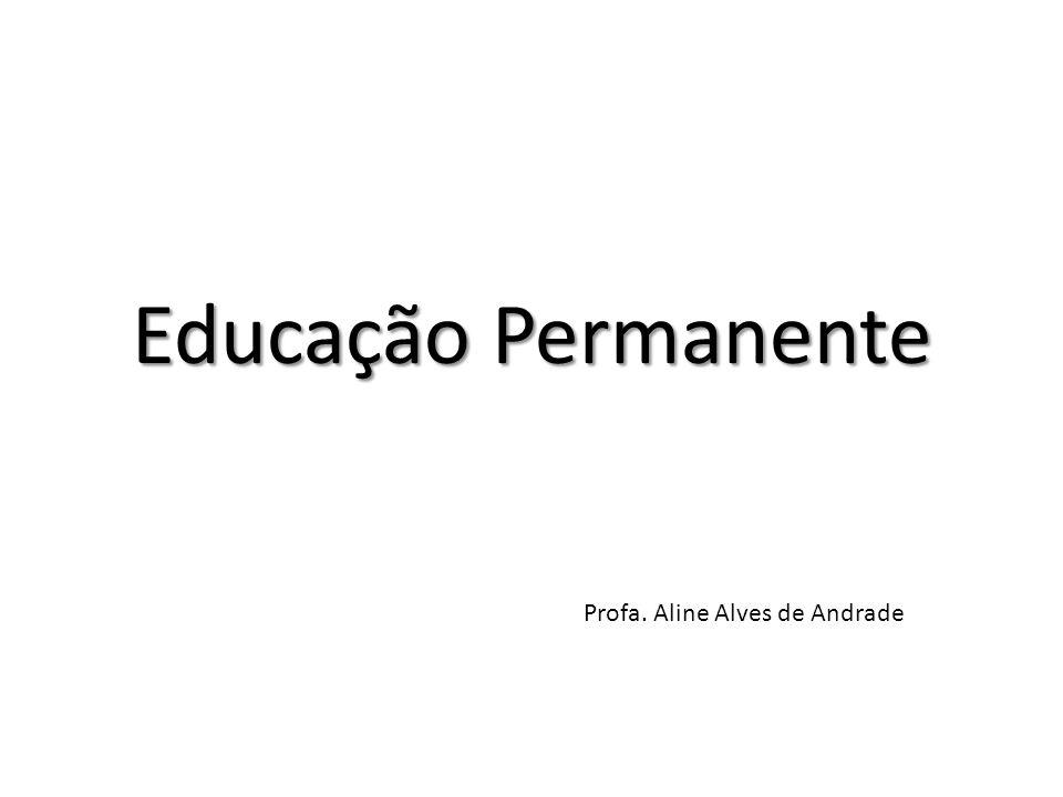 Educação Permanente Profa. Aline Alves de Andrade