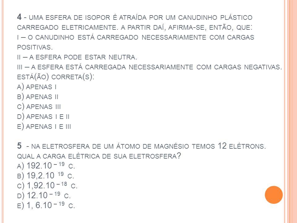 6 - U M CANUDINHO DE PLÁSTICO, AO SER ATRITADO COM CABELO SECO, ADQUIRE UMA CARGA IGUAL A – 32 C.