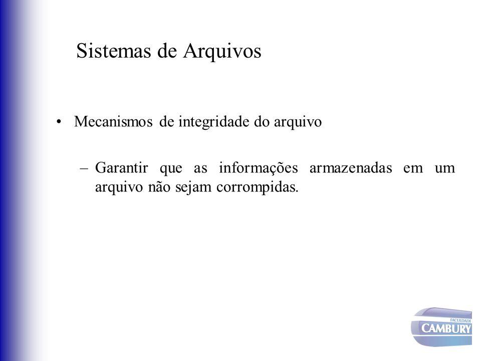Sistemas de Arquivos Mecanismos de integridade do arquivo –Garantir que as informações armazenadas em um arquivo não sejam corrompidas.