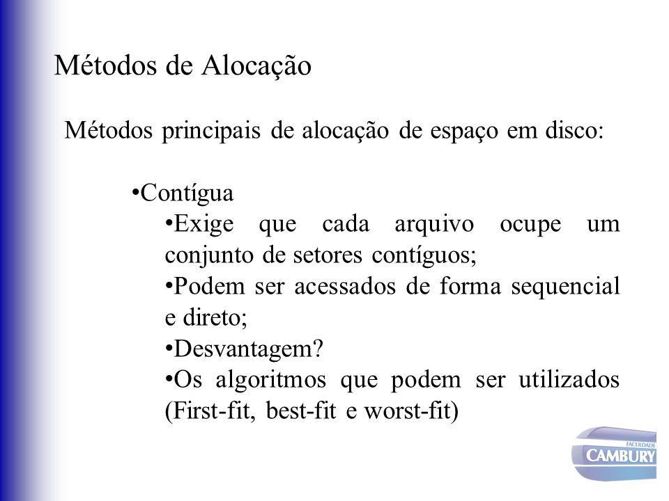 Métodos de Alocação Métodos principais de alocação de espaço em disco: Contígua Exige que cada arquivo ocupe um conjunto de setores contíguos; Podem s