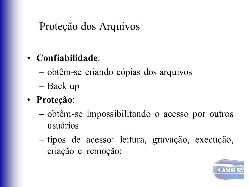 Proteção dos Arquivos Confiabilidade: –obtêm-se criando cópias dos arquivos –Back up Proteção: –obtêm-se impossibilitando o acesso por outros usuários