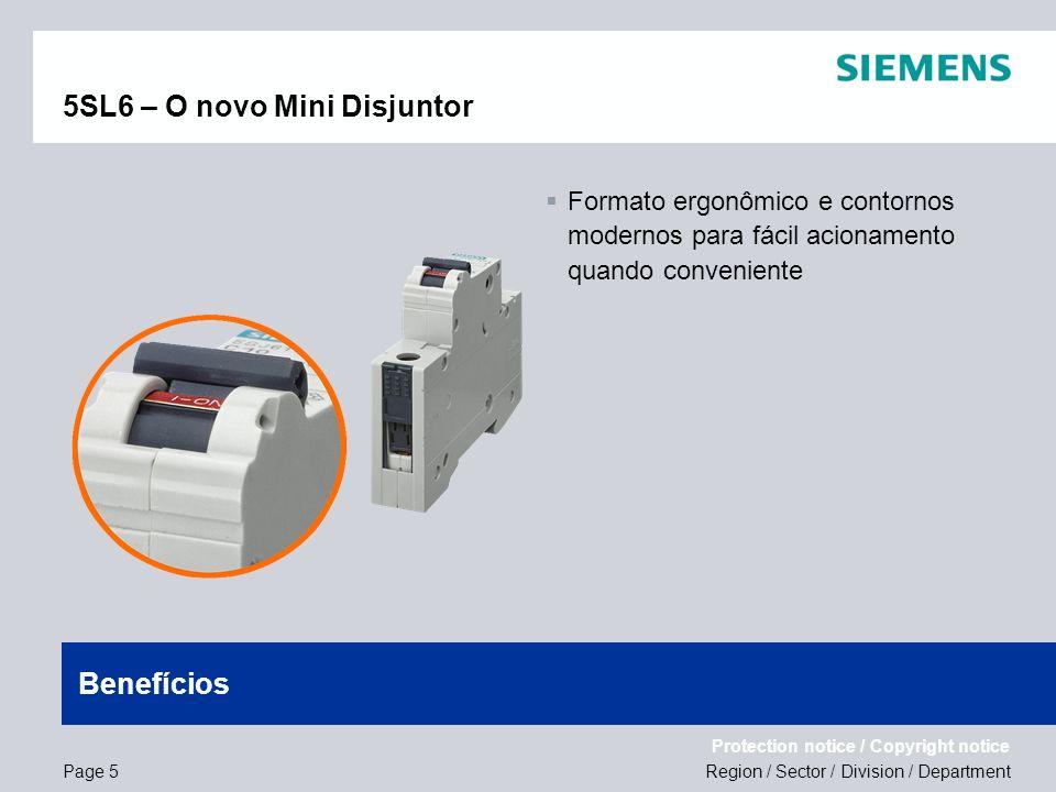 Region / Sector / Division / Department Protection notice / Copyright notice 5SL6 – O novo Mini Disjuntor Formato ergonômico e contornos modernos para