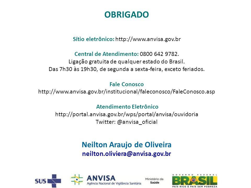 OBRIGADO Sítio eletrônico: http://www.anvisa.gov.br Central de Atendimento: 0800 642 9782. Ligação gratuita de qualquer estado do Brasil. Das 7h30 às