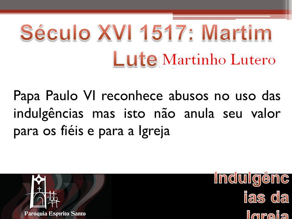 Papa Paulo VI reconhece abusos no uso das indulgências mas isto não anula seu valor para os fiéis e para a Igreja