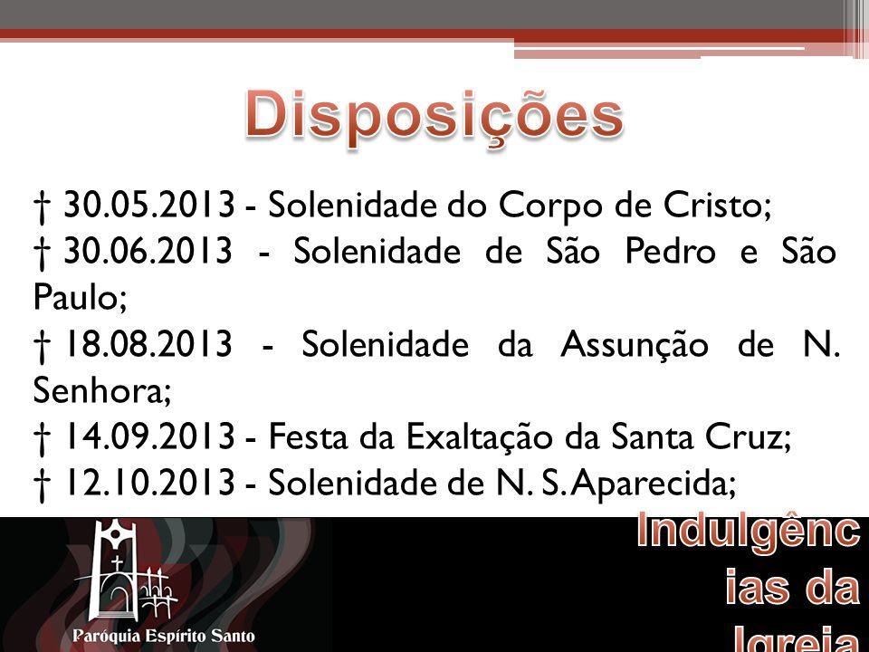30.05.2013 - Solenidade do Corpo de Cristo; 30.06.2013 - Solenidade de São Pedro e São Paulo; 18.08.2013 - Solenidade da Assunção de N.