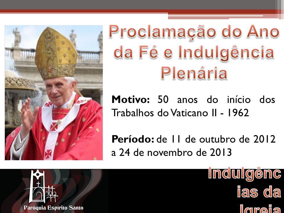 Motivo: 50 anos do início dos Trabalhos do Vaticano II - 1962 Período: de 11 de outubro de 2012 a 24 de novembro de 2013
