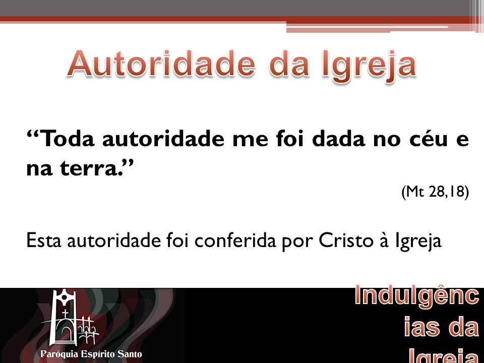 Toda autoridade me foi dada no céu e na terra.