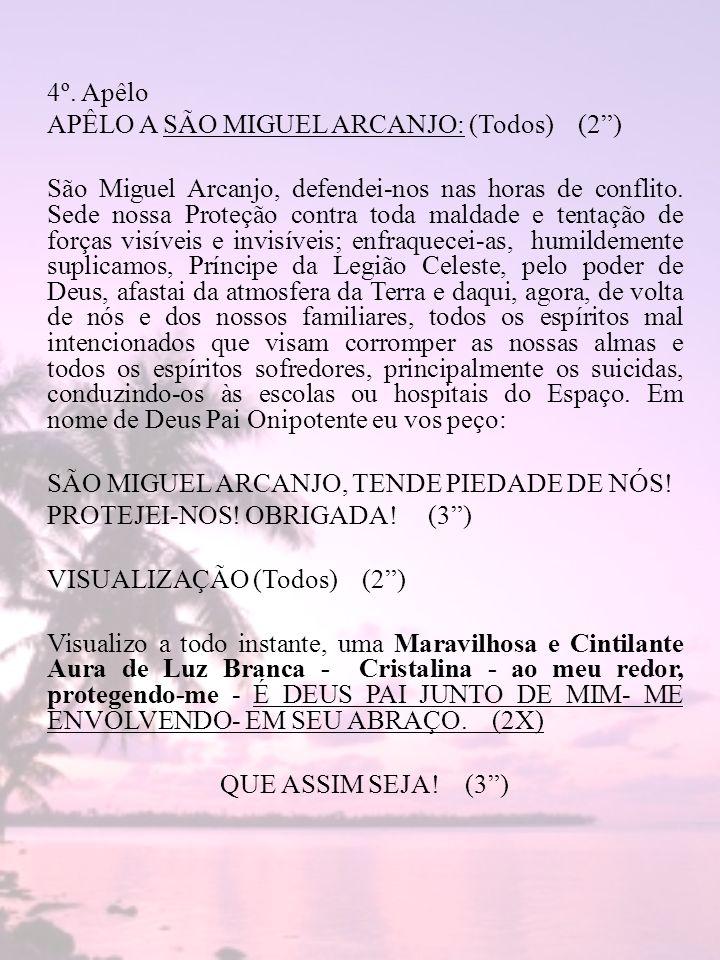 4º. Apêlo APÊLO A SÃO MIGUEL ARCANJO: (Todos) (2) São Miguel Arcanjo, defendei-nos nas horas de conflito. Sede nossa Proteção contra toda maldade e te